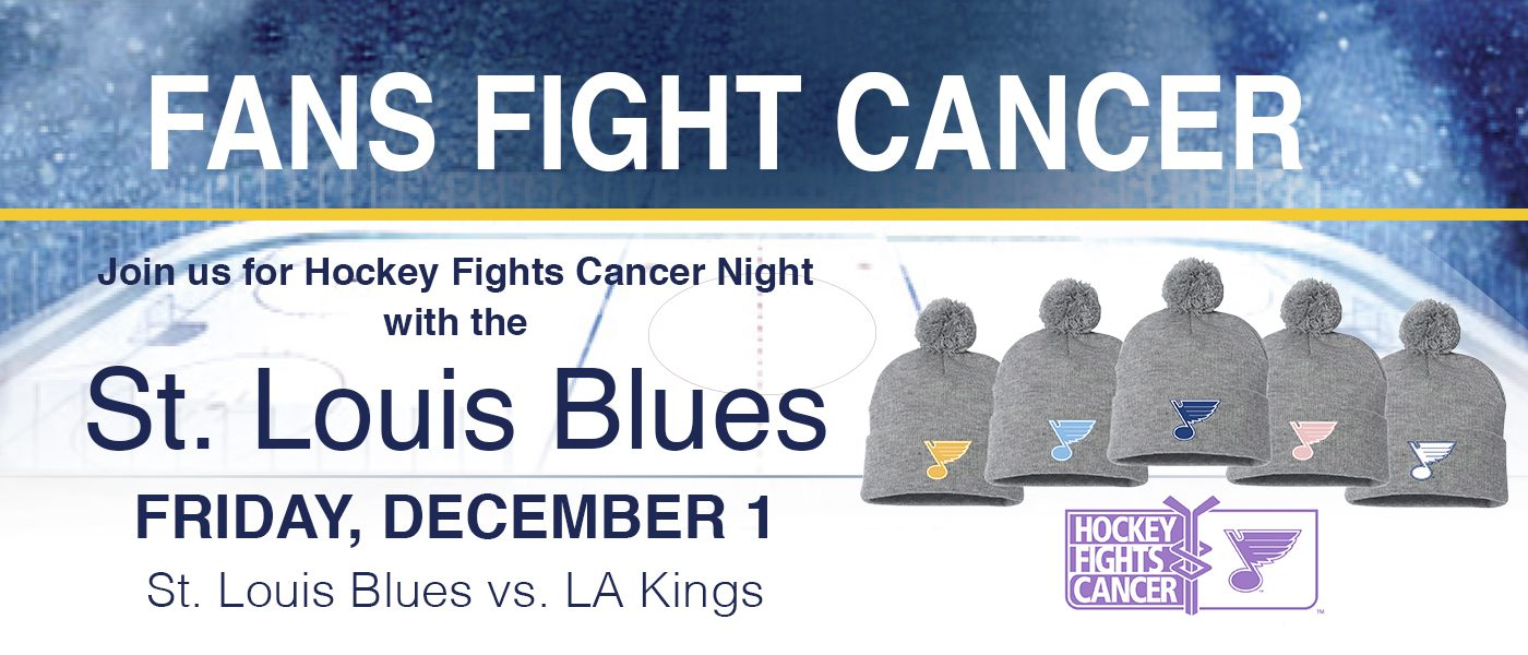 Hockey Fights Cancer night with the St. Louis Blues on December 1 at 7 p.m. St. Louis Blues verses the LA Kings
